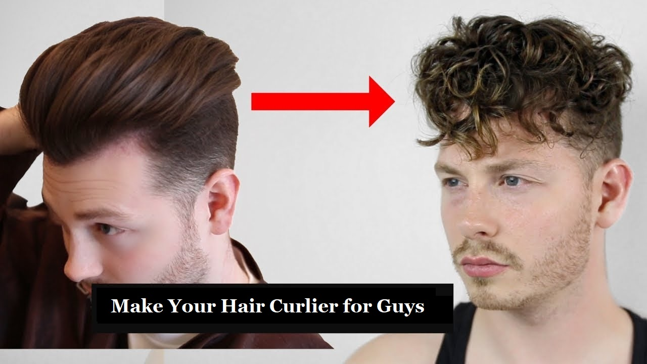 Make Your Hair Curlier for Guys