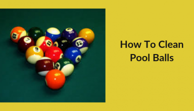 How to Clean Pool Balls -Complete Guide