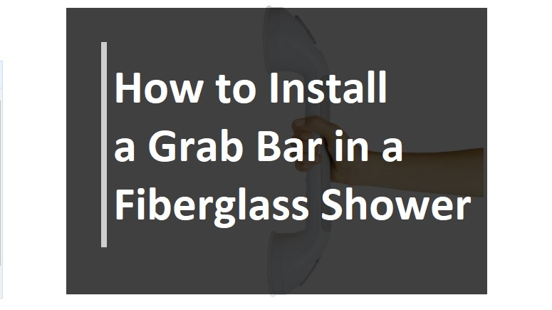 How to Install a Grab Bar in a Fiberglass Shower
