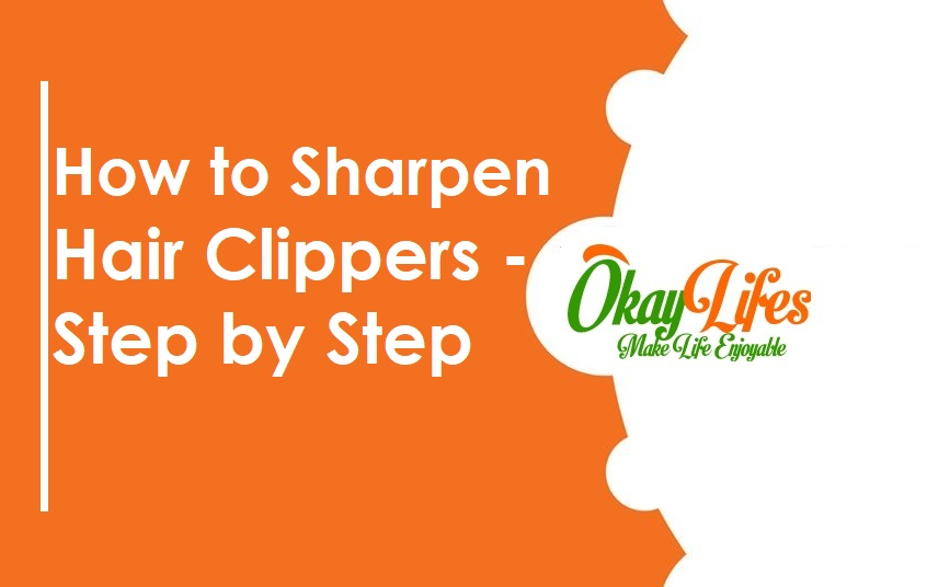 How to Sharpen Hair Clippers – Step by Step